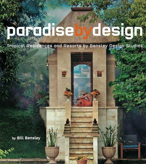 Paradise By Design: Tropical Residences and Resorts by Bensley Design Studios EB9781462906819