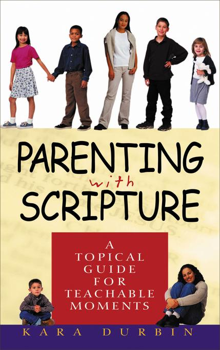 Parenting with Scripture: A Topical Guide for Teachable Moments EB9781575675282