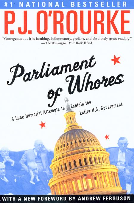 Parliament of Whores: A Lone Humorist Attempts to Explain the Entire U.S. Government EB9781555847159