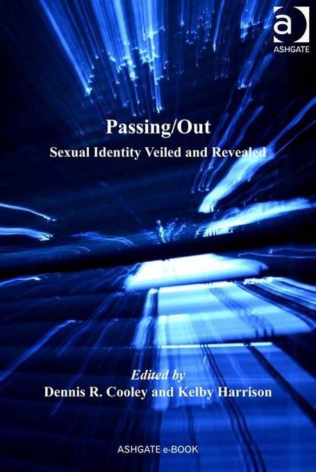 Passing/Out: Sexual Identity Veiled and Revealed EB9781409435839