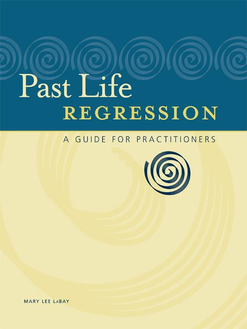 Past Life Regression: A Guide for Practitioners EB9781426926068