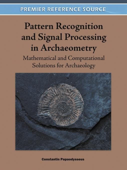 Pattern Recognition and Signal Processing in Archaeometry: Mathematical and Computational Solutions for Archaeology EB9781609607876