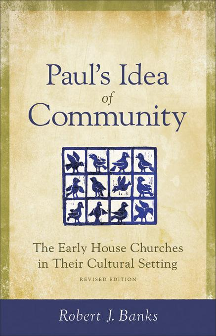 Paul's Idea of Community: The Early House Churches in Their Cultural Setting, Revised Edition EB9781441237132