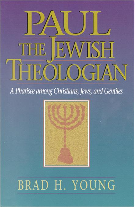 Paul the Jewish Theologian: A Pharisee among Christians, Jews, and Gentiles EB9781441232892