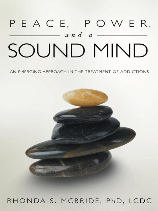 Peace, Power, and a Sound Mind: An Emerging Approach in the Treatment of Addictions EB9781452540443