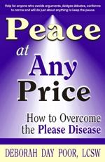 Peace at Any Price: How to Overcome the Please Disease EB9781568251363