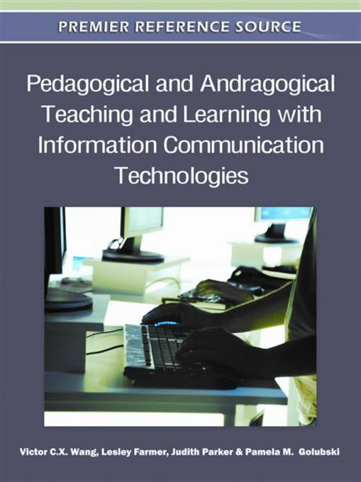 Pedagogical and Andragogical Teaching and Learning with Information Communication Technologies EB9781609607920