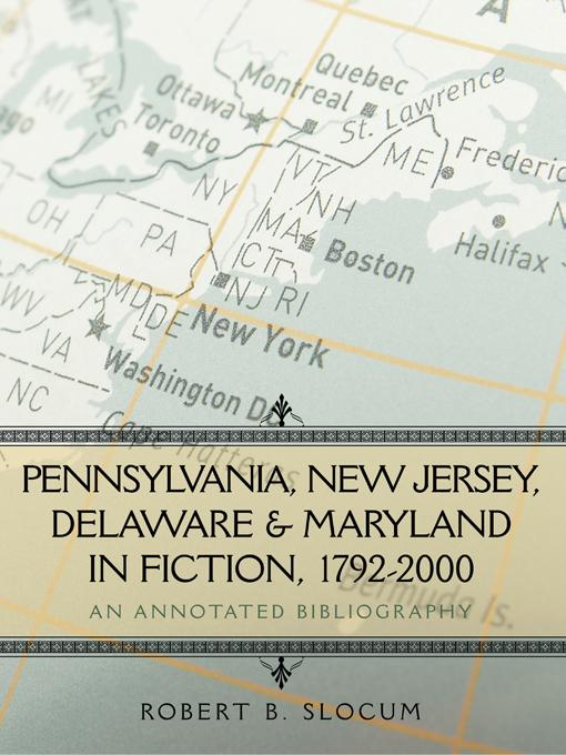 Pennsylvania, New Jersey, Delaware & Maryland in Fiction, 1792-2000: An Annotated Bibliography EB9781440193385