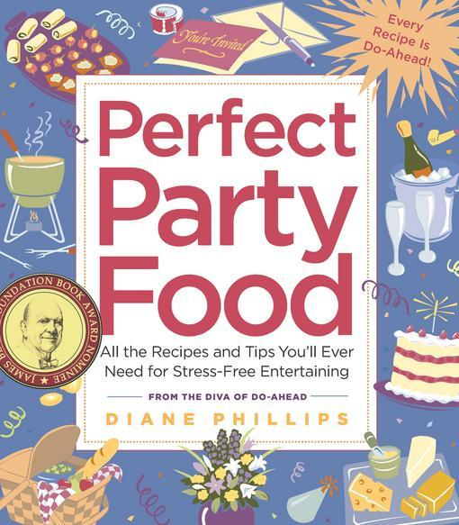 Perfect Party Food: All the Recipes and Tips You'll Ever Need for Stress-Free Entertaining from the Diva of Do-Ahead EB9781558325029