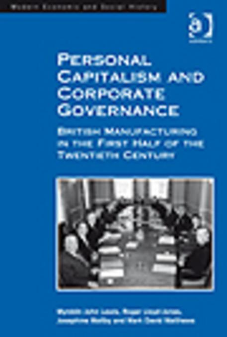 Personal Capitalism and Corporate Governance: British Manufacturing in the First Half of the Twentieth Century EB9781409417583