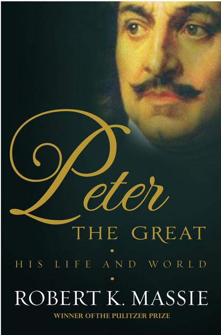 Peter the Great, his life and world / Robert K. Massie