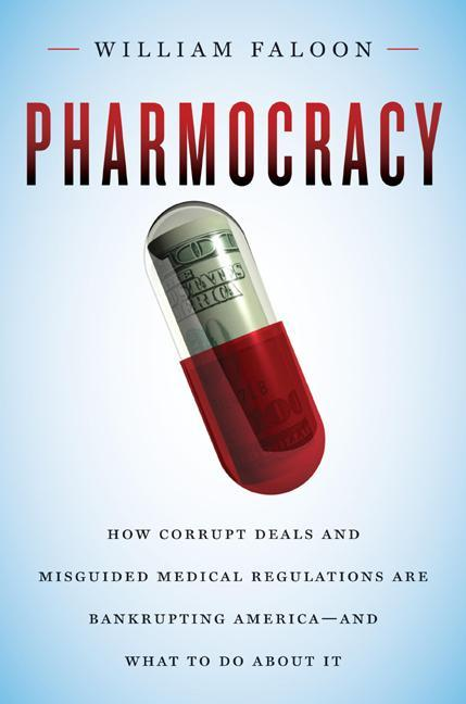 Pharmocracy: How Corrupt Deals and Misguided Medical Regulations Are Bankrupting America--and What to Do About It EB9781607660125
