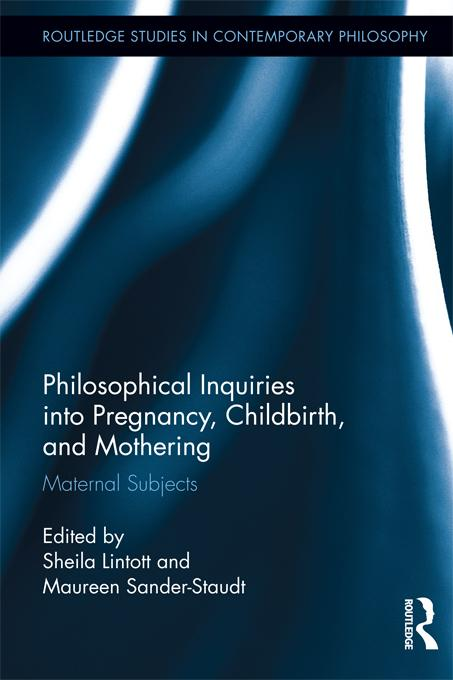 Philosophical Inquiry into Pregnancy, Childbirth, and Mothering