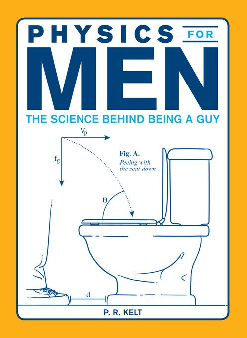 Physics for Men: The Science Behind Being a Guy EB9781440526947