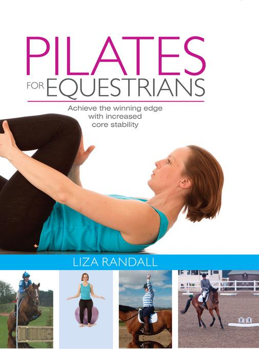 Pilates for Equestrians: Achieve the winning edge with increased core stability EB9781905693597