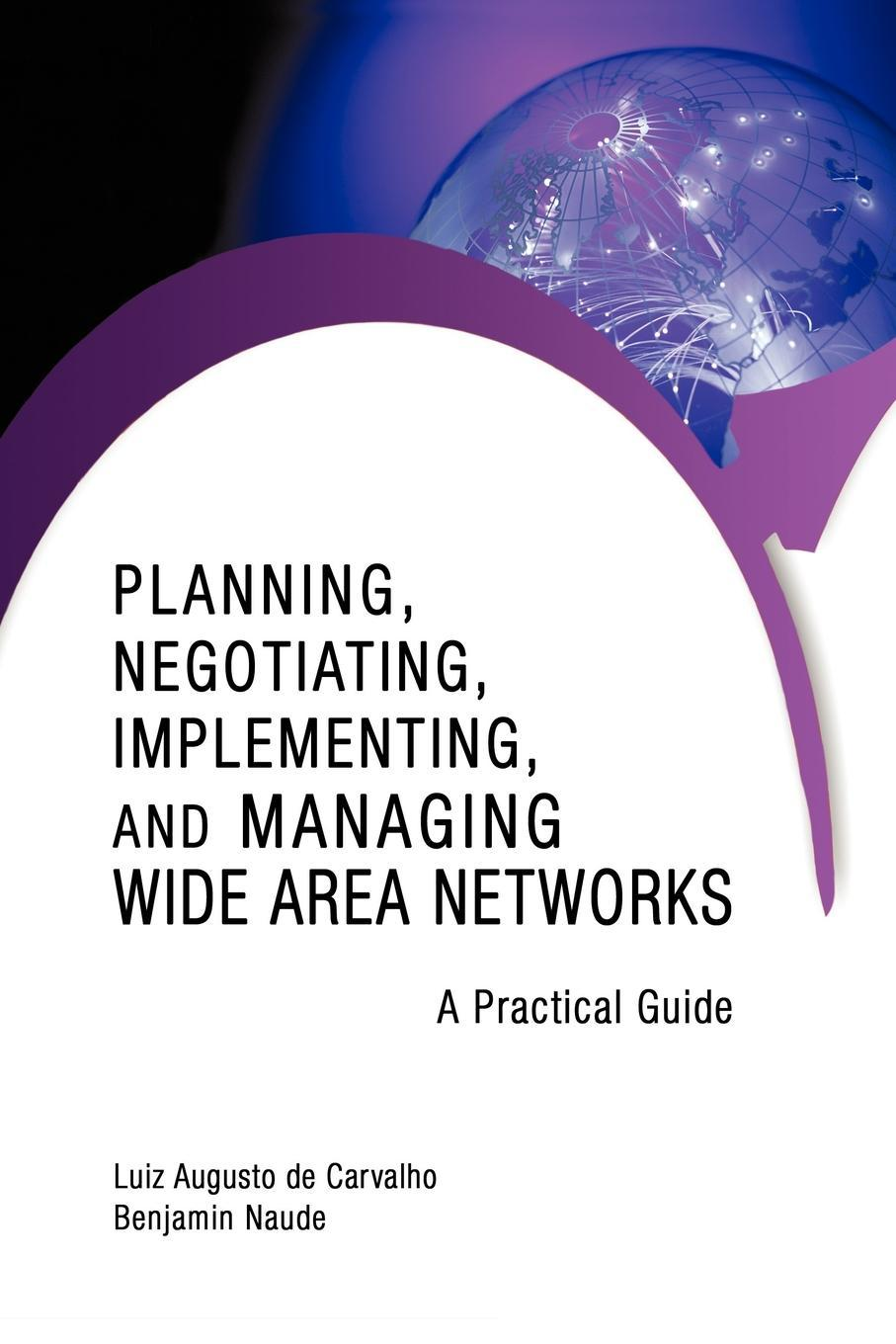 Planning, Negotiating, Implementing, and Managing Wide Area Networks: A Practical Guide EB9781440164231