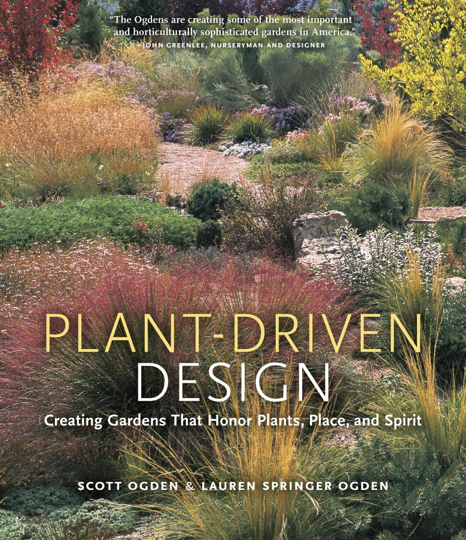 Plant-Driven Design: Creating Gardens That Honor Plants, Place, and Spirit EB9781604691597