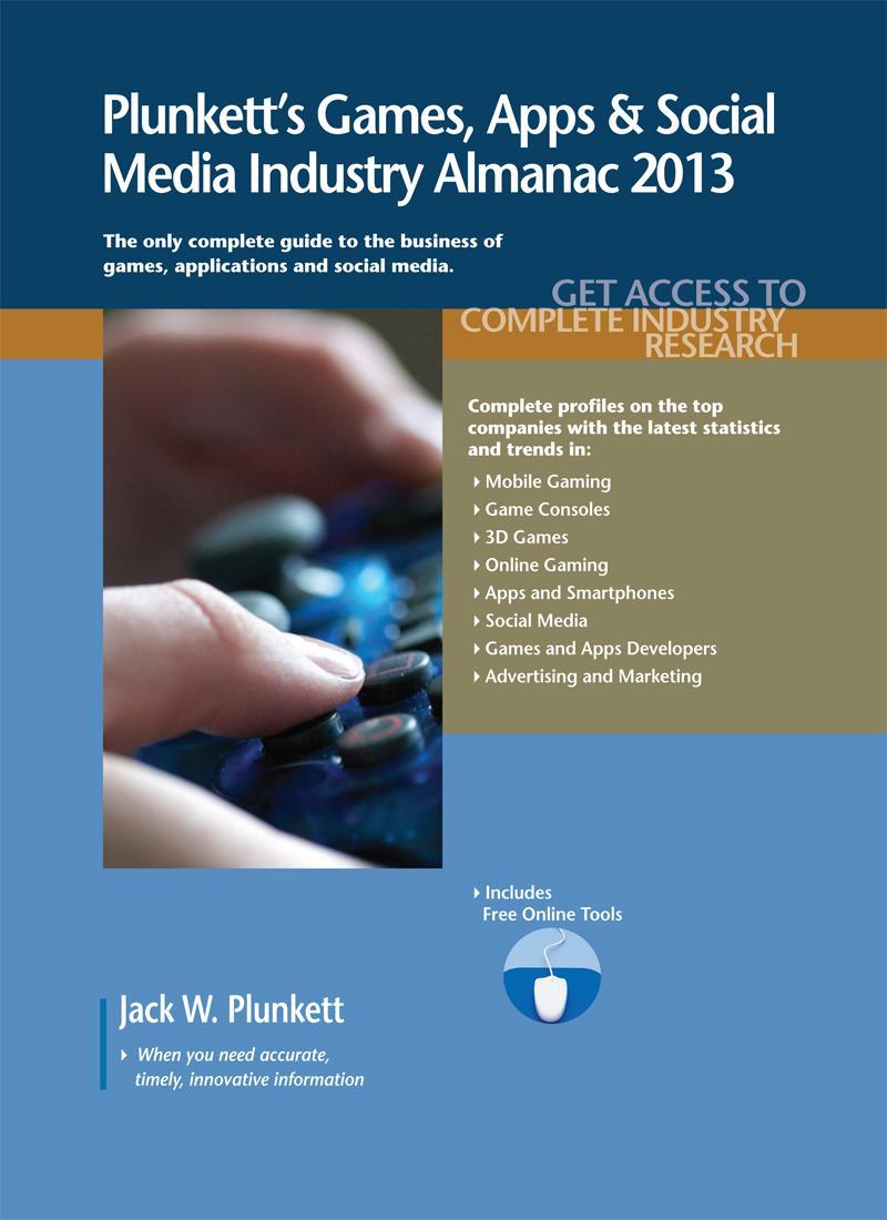 Plunkett's Games, Apps & Social Media Industry Almanac 2013 EB9781608799367