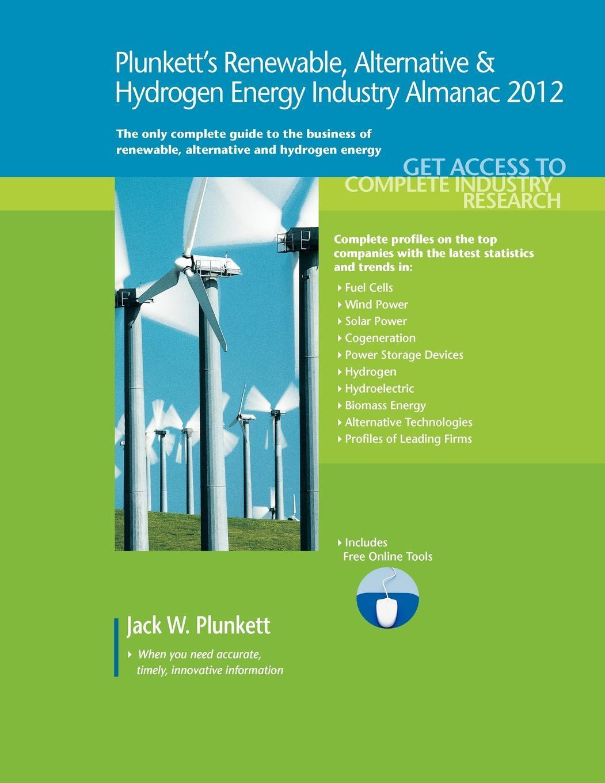 Plunkett's Renewable, Alt. & Hydro. Energy Industry Almanac 2012