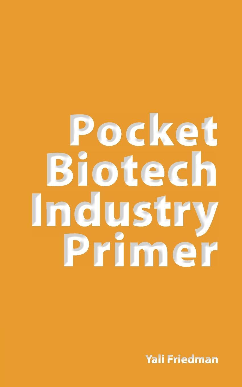 Pocket Biotechnology Industry Primer and Glossary EB9781934899335