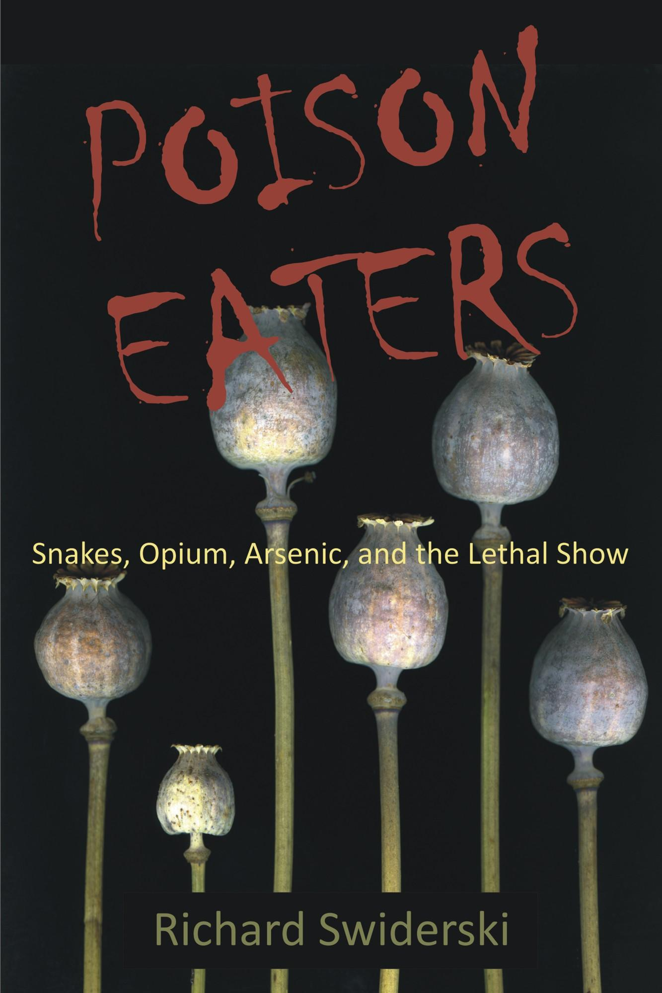Poison Eaters: Snakes, Opium, Arsenic, and the Lethal Show EB9781599428338