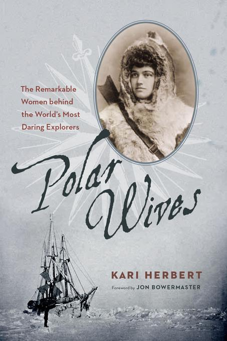 Polar Wives: The Remarkable Women behind the World's Most Daring Explorers EB9781926812632