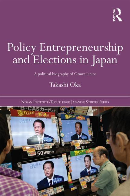 Policy Entrepreneurship and Elections in Japan EB9781136728631