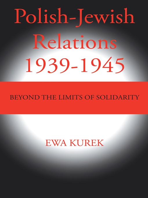 Polish-Jewish Relations 1939-1945: Beyond the limits of solidarity EB9781475938326