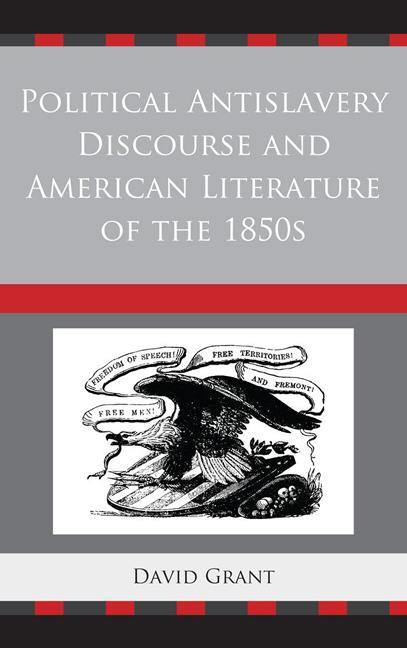 Political Antislavery Discourse and American Literature of the 1850s EB9781611493849