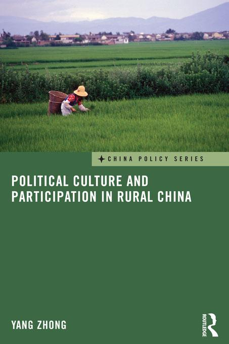 Political Culture and Participation in Rural China EB9781136515712