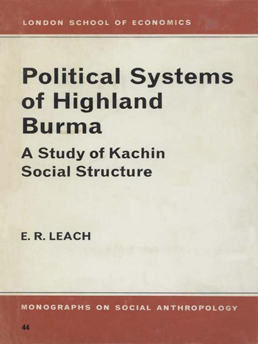 Political Systems of Highland Burma: A Study of Kachin Social Structure EB9781597408530