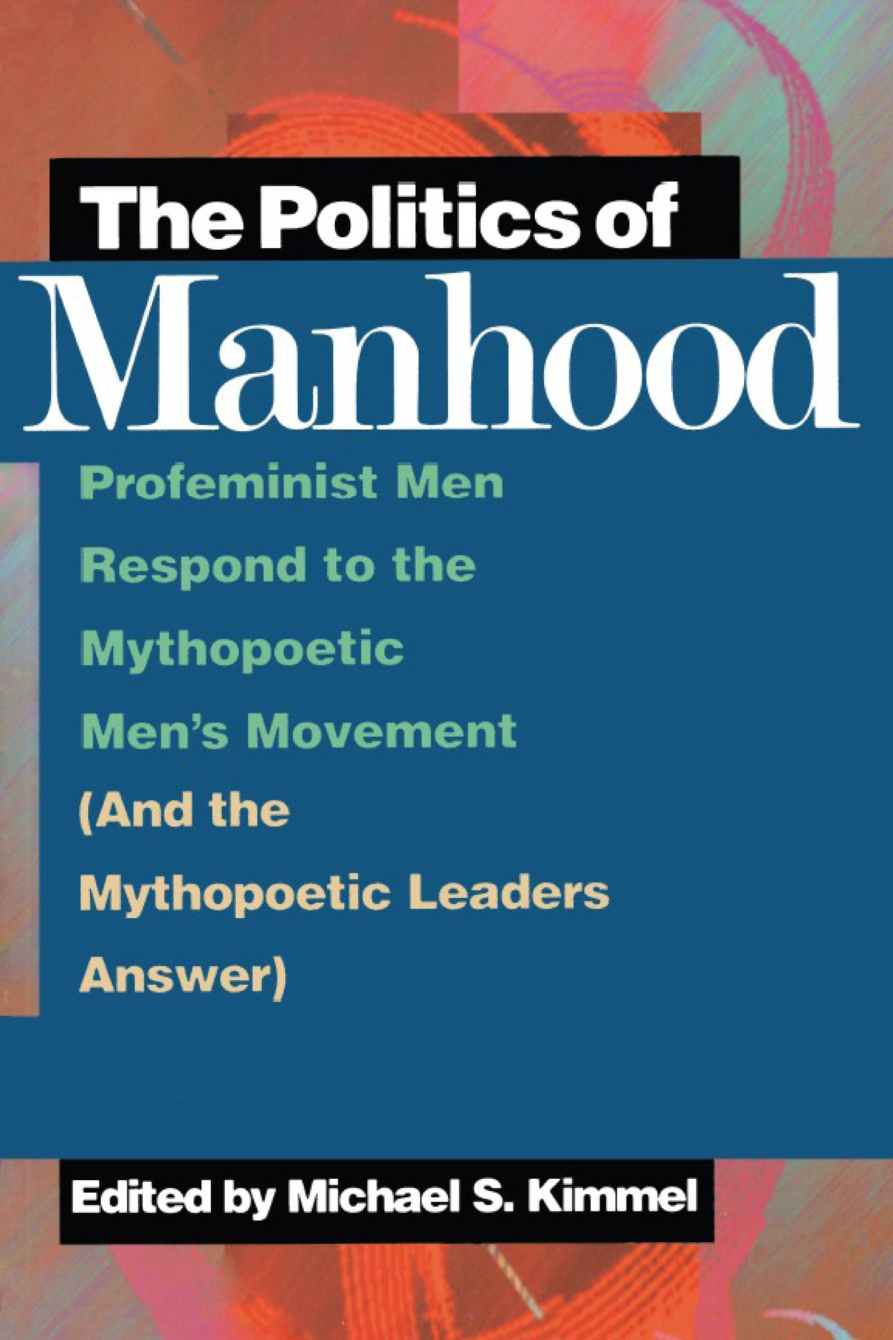 Politics of Manhood, The: Profeminist Men Respond to the Mythopoetic Men's Movement (And the Mythopoetic Leaders Answer) EB9781439901465