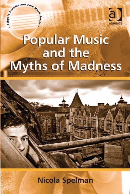 Popular Music and the Myths of Madness EB9781409444763