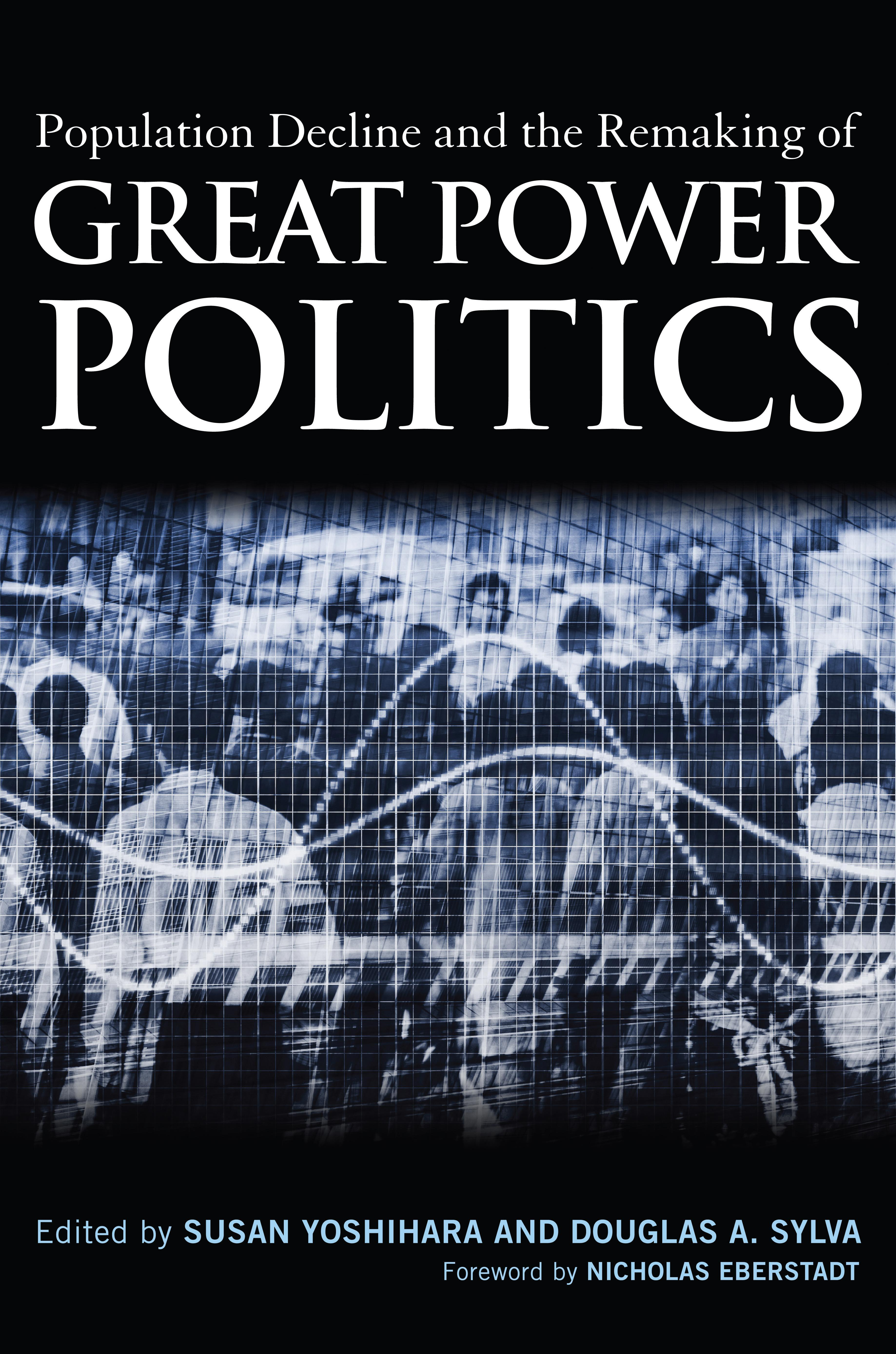 Population Decline and the Remaking of Great Power Politics EB9781612341125