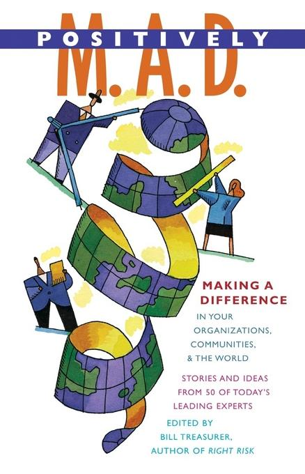 Positively M. A. D.: Making A Difference in Your Organizations, Communities, and the World EB9781605098197