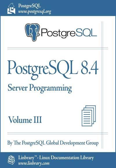 PostgreSQL 8.4 Official Documentation - Volume III. Server Programming EB9781596821651