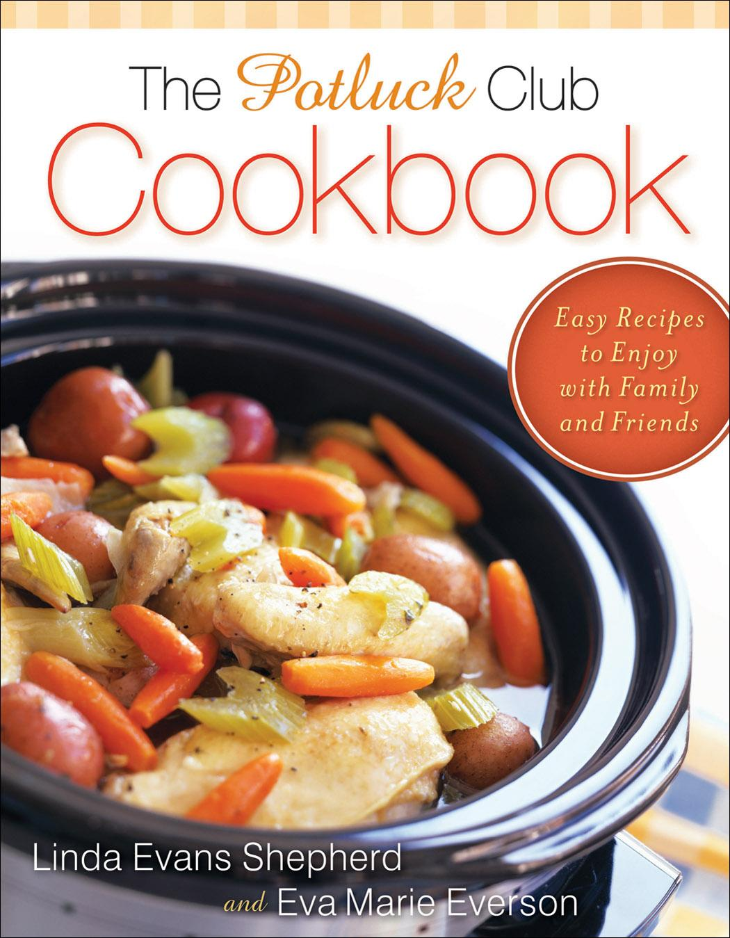 Potluck Club Cookbook, The: Easy Recipes to Enjoy with Family and Friends EB9781441204561