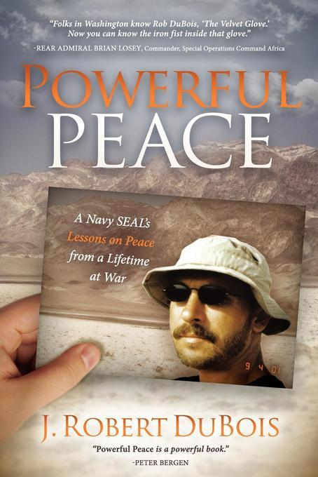 Powerful Peace: A Navy SEAL's Lessons on Peace from a Lifetime at War EB9781614481898