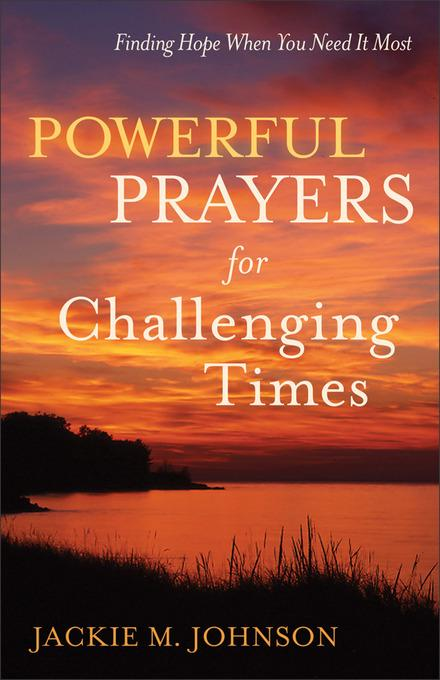 Powerful Prayers for Challenging Times: Finding Hope When You Need It Most EB9781441239778