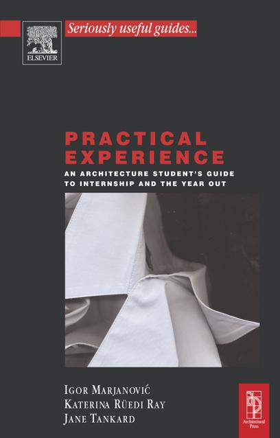 Practical Experience: An Architecture Student's Guide to Internship and the Year Out EB9781592783779