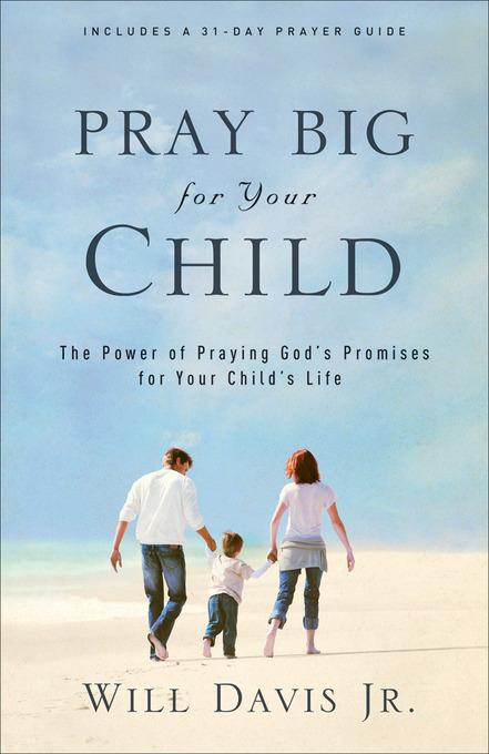 Pray Big for Your Child: The Power of Praying God's Promises for Your Child's Life EB9781441203694