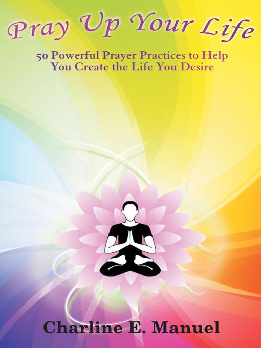 Pray Up Your Life: 50 Powerful Prayer Practices to Help You Create the Life That You Desire EB9781452547985