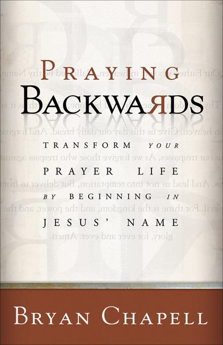 Praying Backwards: Transform Your Prayer Life by Beginning in Jesus' Name EB9781585582631