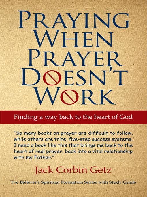 Praying When Prayer Doesn't Work: Finding a Way Back to the Heart of God EB9781450229296