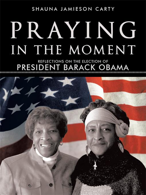 Praying in the Moment: Reflections on the Election of President Barack Obama EB9781462002382