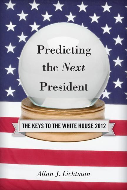 Predicting the Next President: The Keys to the White House EB9781442212121