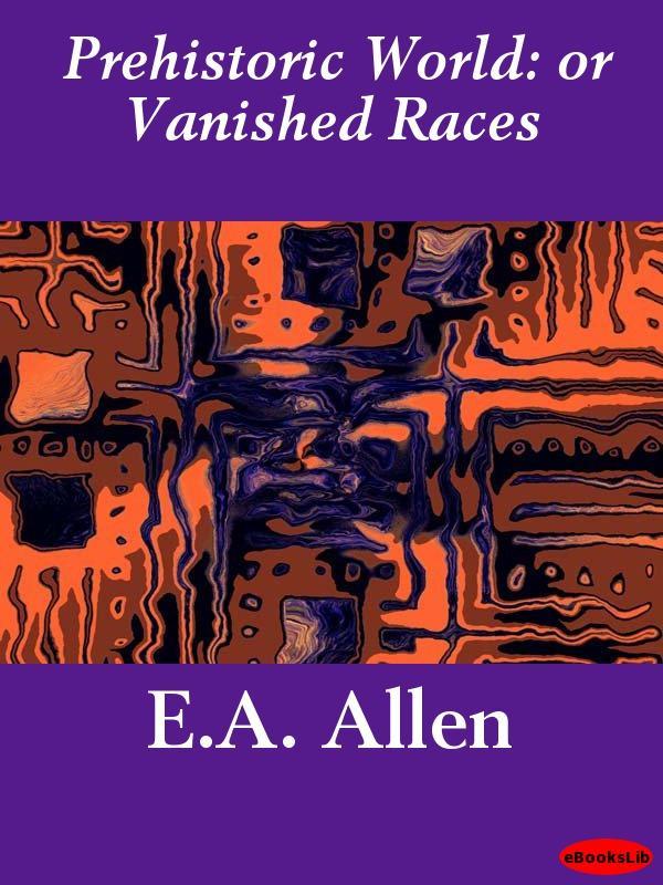 Prehistoric World: or Vanished Races EB9781412180597