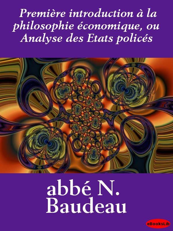 Premi?re introduction ? la philosophie ?conomique, ou Analyse des Etats polic?s EB9781412190473
