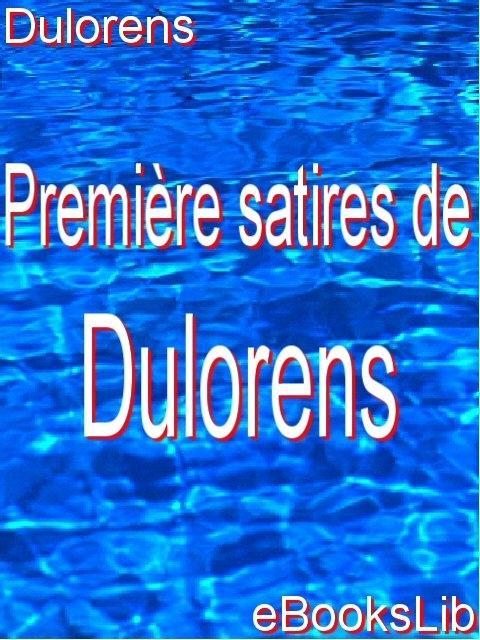 Premi?res satires de Dulorens EB9781412173001