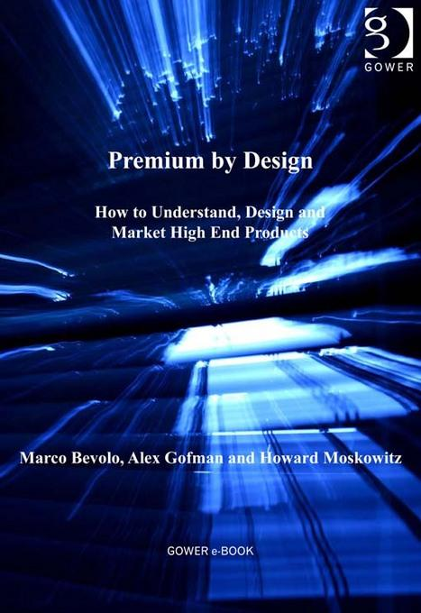 Premium by Design: How to Understand, Design and Market High End Products EB9781409459019
